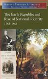 The Early Republic and Rise of National Identity : 1783-1861, Jeffrey H. Hacker, 0765683229