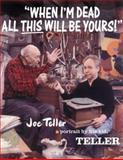 When I'm Dead All This Will Be Yours!, Joe Teller, 0922233225