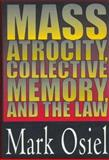 Mass Atrocity, Collective Memory, and the Law, Osiel, Mark, 1560003227