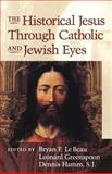 The Historical Jesus Through Catholic and Jewish Eyes, Leonard Greenspoon, Dennis Hamm, 1563383225
