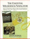The Essential Wilderness Navigator : How to Find Your Way in the Great Outdoors, Seidman, David L., 0070563233