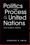 Politics and Process at the United Nations : The Global Dance, Smith, Courtney, 1588263231