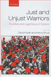 Just and Unjust Warriors : The Moral and Legal Status of Soldiers, , 019959323X