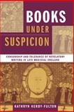 Books under Suspicion : Censorship and Tolerance of Revelatory Writing in Late Medieval England, Kerby-Fulton, Kathryn, 0268033234