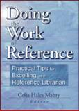 Doing the Work of Reference : Practical Tips for Excelling As a Reference Librarian, Linda S Katz, 0789013231