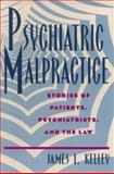 Psychiatric Malpractice : Stories of Patients, Psychiatrists, and the Law, Kelley, James L., 0813523230