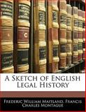 A Sketch of English Legal History, Frederic William Maitland and F. C. Montague, 1141803232