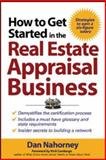 How to Get Started in the Real Estate Appraisal Business, Nahorney, Daniel J. and Lankarge, Vicki, 0071463232