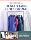 Becoming a Health Care Professional, Makely, Sherry and Badasch, Shirley, 0132843234