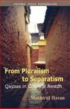 From Pluralism to Separatism : Qasbas in Colonial Awadh, Hasan, Mushirul, 019569323X