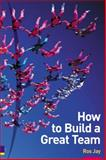 How to Build a Great Team, Jay, Ros, 0273663232