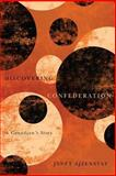 Discovering Confederation : A Canadian's Story, Ajzenstat, Janet, 0773543236