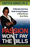 Passion Won't Pay the Bills : 10 Mistakes that Close Youth-Serving Programs and What You Can Do to Thrive, EYS Publishing, 0983423237