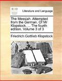 The Messiah Attemptedfrom the German of Mr Klopstock, Friedrich Gottlieb Klopstock, 1140803239