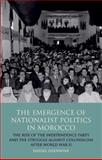 The Emergence of Nationalist Politics in Morocco 9781848853232