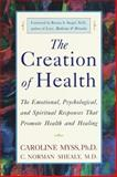 The Creation of Health, C. Norman Shealy and Caroline Myss, 0609803239