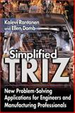 Simplified TRIZ : New Problem Solving Applications for Engineers and Manufacturing Professionals, Rantanen, Kalevi and Domb, Ellen, 1574443232