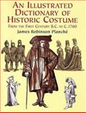 Illustrated Dictionary of Historic Costume, James R. Planche, 0486423239