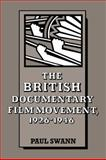 The British Documentary Film Movement, 1926-1946, Swann, Paul, 052106323X