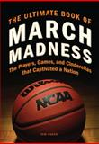 The Ultimate Book of March Madness, Tom Hager, 0760343233