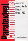 Paratextual Communities : American Avant-Garde Poetry Since 1950, Vanderborg, Susan, 0809323230