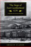 The Siege of Fort Cumberland 1776 : An Episode in the American Revolution, Clarke, Ernest, 077351323X