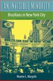 An Invisible Minority : Brazilians in New York City, Margolis, Maxine L., 0813033233