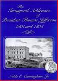 The Inaugural Addresses of President Thomas Jefferson, 1801 and 1805, Jefferson, Thomas and Cunningham, Noble E., Jr., 0826213235