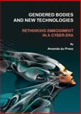 Gendered Bodies and New Technologies : Rethinking Embodiment in a Cyber-era, Du Preez, Amanda, 1443813230