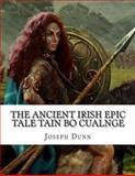 The Ancient Irish Epic Tale Tain Bo Cualnge, Joseph Dunn, 1477643230