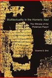 Multitextuality in the Homeric Iliad : The Witness of Ptolemaic Papyri, Bird, Graeme D., 0674053230