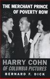 The Merchant Prince of Poverty Row : Harry Cohn of Columbia Pictures, Dick, Bernard F., 0813193230