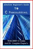 Absolute Beginner's Guide to C Programming, Harry. Chaudhary., 1500533238