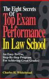 The Eight Secrets of Top Exam Performance in Law School : An Easy-to-Use, Step-by-Step Program for Achieving Great Grades!, Whitebread, Charles H., 0159003237