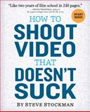 How to Shoot Video that Doesn't Suck 1st Edition