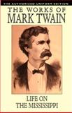 Life on the Mississippi : The Authorized Uniform Edition, Twain, Mark, 0809533235