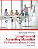 Using Financial Accounting Information : The Alternative to Debits and Credits, Porter, Gary A. and Norton, Curtis L., 1285183231