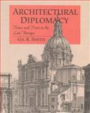 Architectural Diplomacy : Rome and Paris in the Late Baroque, Smith, Gil R., 026219323X
