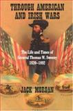 Through American and Irish Wars : The Life and Times of Thomas W. Sweeney, Morgan, Jack, 0716533235