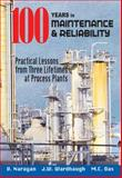 100 Years in Maintenance and Reliability : Practical Lessons from Three Lifetimes at Process Plants, Narayan, V. and Wardhaugh, J W, 0831133236