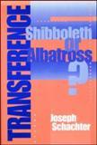 Transference : Shibboleth or Albatross?, Schachter, Joseph, 0881633232