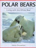 Polar Bears : Living with the White Bear, Ovsyanikov, Nikita, 0896583236