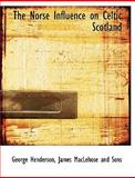 The Norse Influence on Celtic Scotland, George Henderson, 114060323X