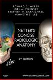 Netter's Concise Radiologic Anatomy : With STUDENT CONSULT Online Access, Weber, Edward C. and Vilensky, Joel A., 1455753238