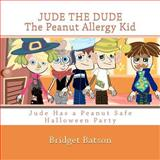 Jude the Dude: the Peanut Allergy Kid - Jude Has a Halloween Party, Bridget Batson, 1466333235