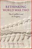Rethinking World War Two : The Conflict and Its Legacy, Black, Jeremy, 147258323X