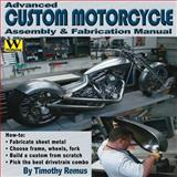 Advanced Custom Motorcycle Assembly and Fabrication Manual, Timothy Remus, 1929133235