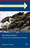 Are Species Real? : An Essay on the Metaphysics of Species, Slater, Matthew H., 0230393241