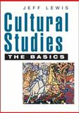Cultural Studies : The Basics, Lewis, Jeff, 0761963243