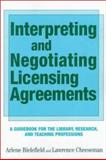 Interpreting and Negotiating Licensing Agreements : A Guidebook for the Library, Research, and Teaching Professions, Bielefield, Arlene C. and Cheeseman, Lawrence G., 1555703240